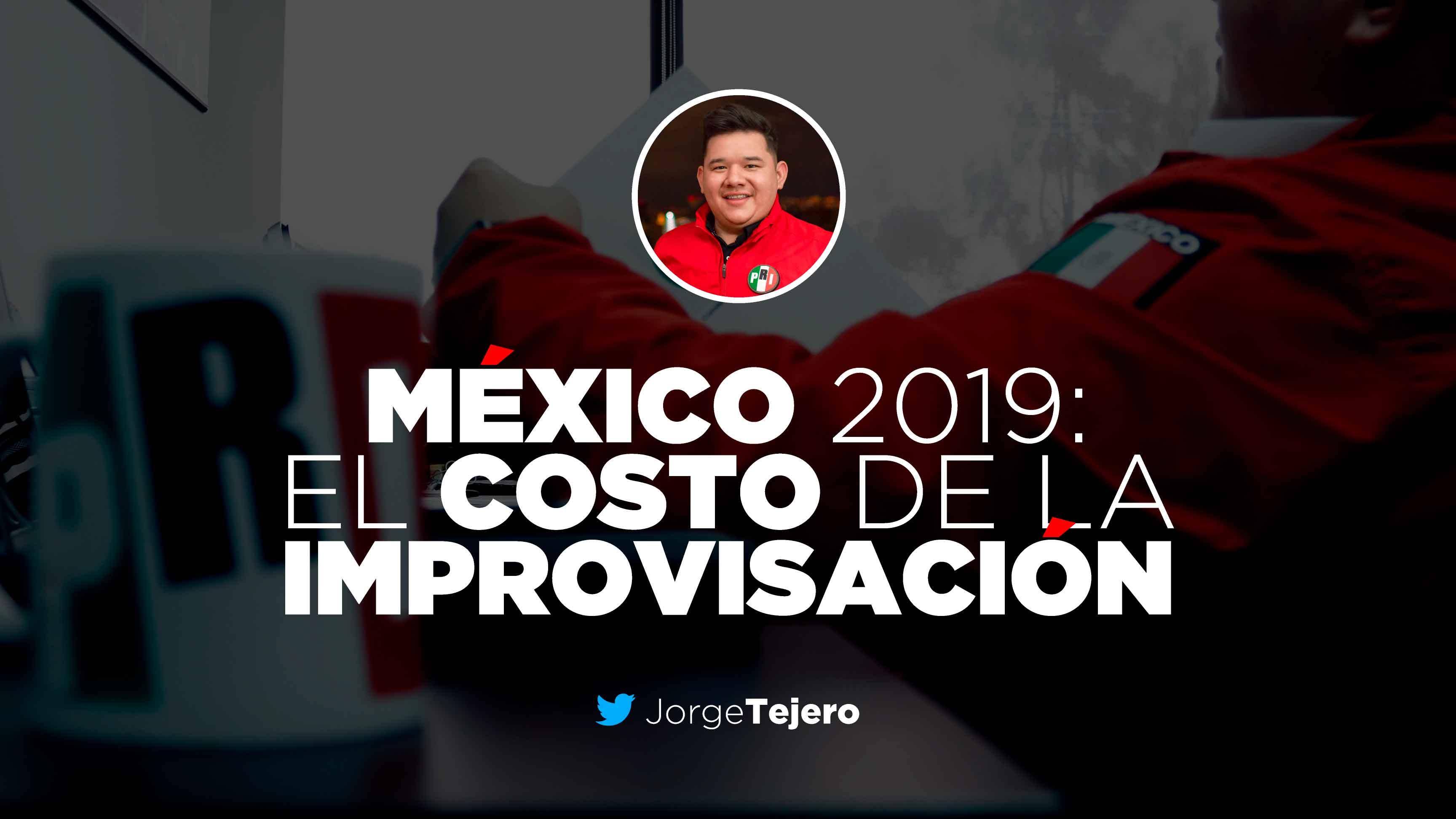 MÉXICO 2019: EL COSTO DE LA IMPROVISACIÓN.