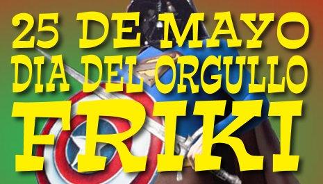 """25 MAYO """"DÍA DEL ORGULLO FRIKI"""""""