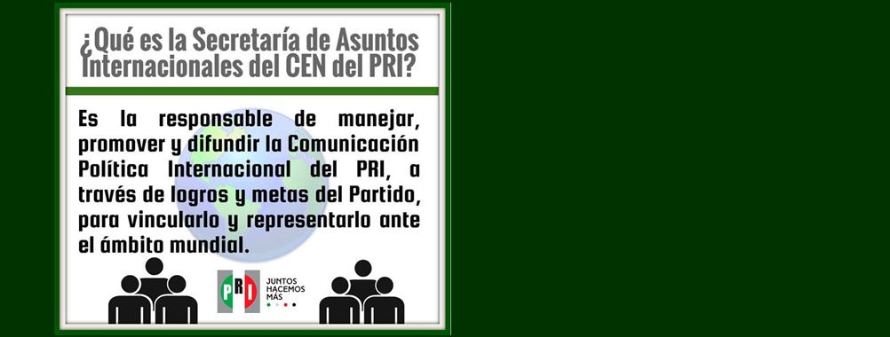 Conoce qué es y qué hace la Secretaría de Asuntos Internacionales del CEN del PRI